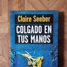 Libros: CLAIRE SEEBER - COLGADO EN TUS MANOS. Lote 221995691