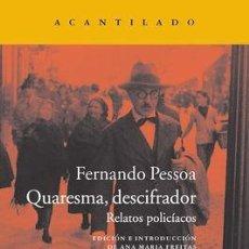 Libros: QUARESMA, DESCIFRADOR: RELATOS POLICÍACOS FERNANDO PESSOA GASTOS DE ENVIO GRATIS ACANTILADO. Lote 210410606