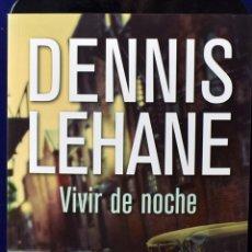 Libros: VIVIR DE NOCHE (NOVELA POLICÍACA) - LEHANE, DENNIS. Lote 222500307