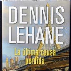 Libros: LA ULTIMA CAUSA PERDIDA (NOVELA POLICÍACA) - LEHANE, DENNIS. Lote 222500378