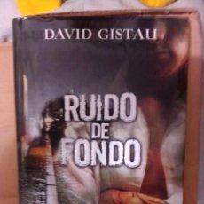 Libros: DAVID GISTAU. RUIDO DE FONDO.. Lote 226557596