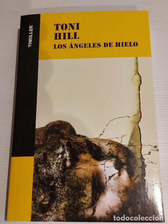 LOS ÁNGELES DE HIELO / TONI HILL / COLECCIÓN THRILLER / NUEVO (Libros Nuevos - Literatura - Narrativa - Novela Negra y Policíaca)