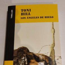 Libros: LOS ÁNGELES DE HIELO / TONI HILL / COLECCIÓN THRILLER / NUEVO. Lote 227990890