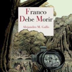 Libros: FRANCO DEBE MORIR. ALEJANDRO M. GALLO. Lote 231260250