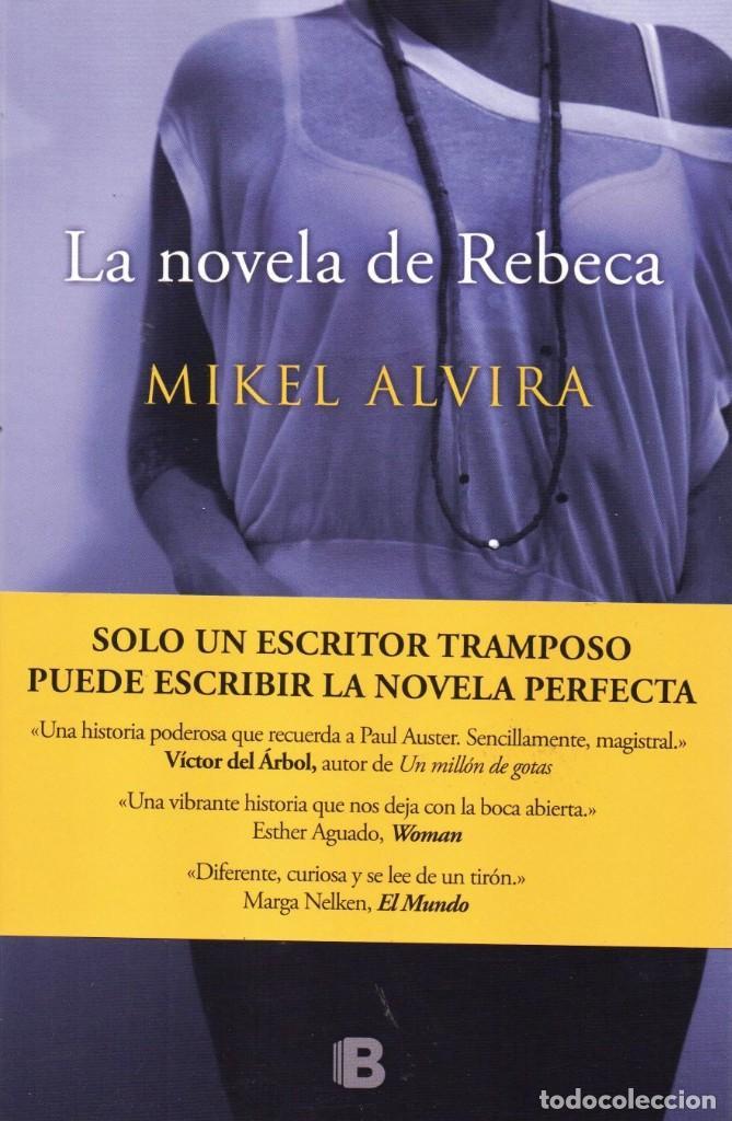 LA NOVELA DE REBECA - MIKEL ALVIRA - EDICIONES B, 2015, 1ª EDICION, BARCELONA (Libros Nuevos - Literatura - Narrativa - Novela Negra y Policíaca)