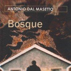 Libros: BOSQUE. ANTONIO DAL MASETTO. TROPISMOS. 1ªEDICIÓN. 2005. NUEVO.. Lote 235904660