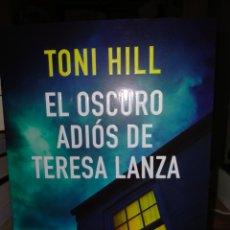 Libros: TONI HILL EL OSCURO ADIÓS DE TERESA LANZA .GRIJALBO. Lote 243928560