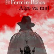 Libros: FERMÍN BOCOS. ALGO VA MAL. DESTINO. Lote 249413960