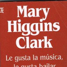Libros: LE GUSTA LA MUSICA LE GUSTA BAILAR - MARY HIGGINS CLARK. Lote 252215675