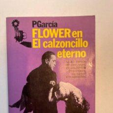 Libros: FLOWER EN EL CALZONCILLO ETERNO THE BIG SLIP PGARCÍA EDITORIAL PLANETA 1983. Lote 253189640