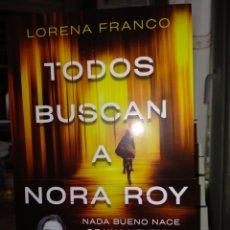 Libros: LORENA FRANCO. TODOS BUSCAN A NORA ROY .. Lote 254456550