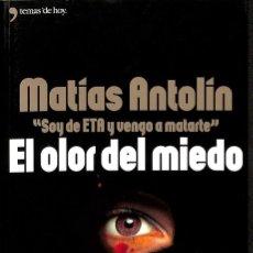Libros: EL OLOR DEL MIEDO: SOY DE ETA Y VENGO A MATARTE. MATIAS ANTOLIN. Lote 254521810