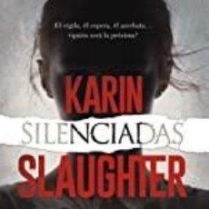 Libros: SILENCIADAS KARIN SLAUGHTER. Lote 262507815