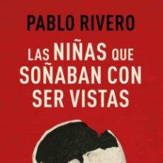 Libros: LAS NIÑAS QUE SOÑABAN CON SER VISTAS PABLO RIVERO. Lote 265863069