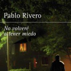 Libros: NO VOLVERÉ A TENER MIEDO PABLO RIVERO. SUMA. 2017. Lote 265863089