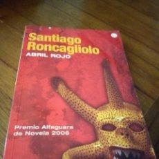 Libros: ABRIL ROJO - SANTIAGO RONCAGLIOLO. Lote 267772739