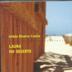 Libros: LAURA NO DESERTO / ANTÓN RIVEIRO COELLO.. Lote 268739444