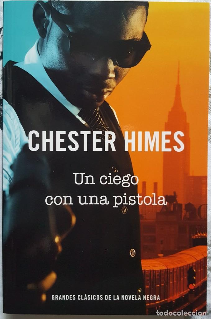 LIBRO - GRANDES CLÁSICOS DE LA NOVELA NEGRA - CHESTER HIMES - UN CIEGO CON UNA PISTOLA - RBA 2014 (Libros Nuevos - Literatura - Narrativa - Novela Negra y Policíaca)
