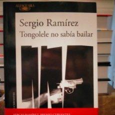 Libros: SERGIO RAMÍREZ. TONGOLELE NO SABÍA BAILAR .ALFAGUARA. Lote 293512488