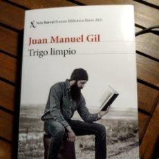 Libros: TRIGO LIMPIO. JUAN MANUEL GIL. SEIX BARRAL. PRIMERA EDICIÓN. 2021. Lote 294114848