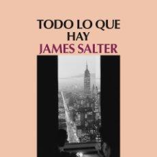 Libros: NARRATIVA. NOVELA. TODO LO QUE HAY - JAMES SALTER. Lote 42419539