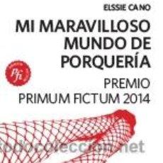 Libros: NARRATIVA. NOVELA. MI MARAVILLO MUNDO DE PORQUERÍA - ELSSIE CANO. Lote 42781058