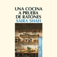 Libros: NARRATIVA. NOVELA. UNA COCINA A PRUEBA DE RATONES - SAIRA SHAH. Lote 44554677