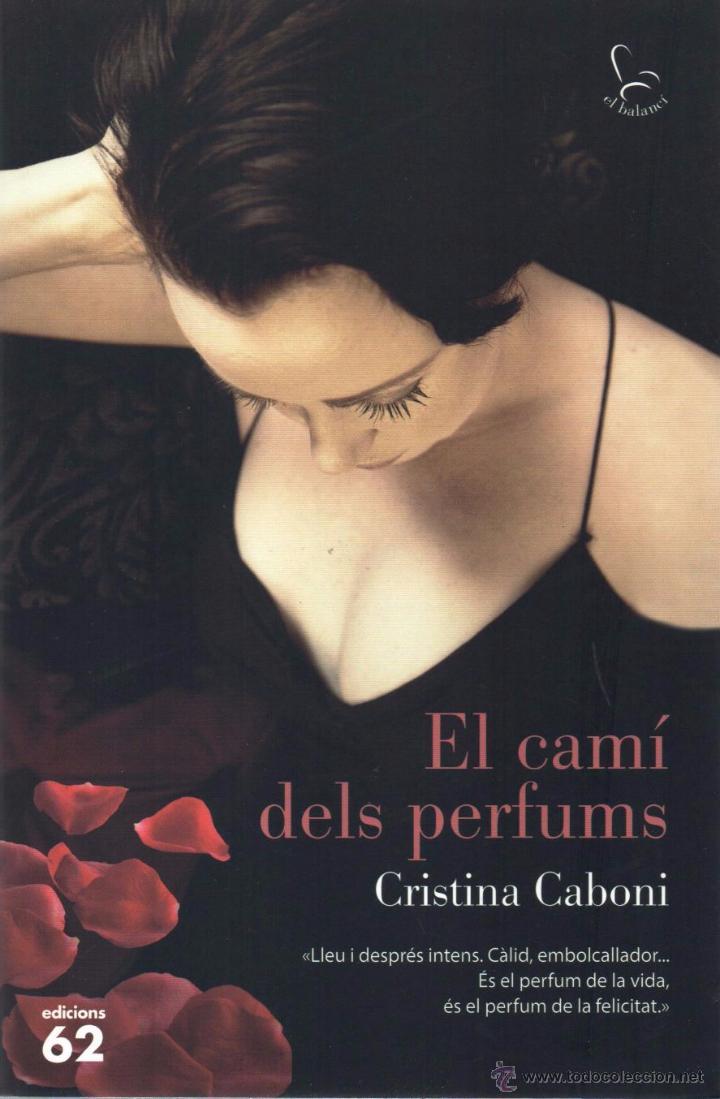 EL CAMI DELS PERFUMS DE CRISTINA CABONI - EDICIONES 62, 2015 (Libros Nuevos - Literatura - Narrativa - Novela Romántica)