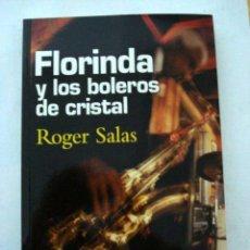 Libros: FLORINDA Y LOS BOLEROS DE CRISTAL.ROGER SALAS. . Lote 51023562
