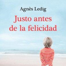 Libros: NARRATIVA. NOVELA. JUSTO ANTES DE LA FELICIDAD - AGNÈS LEDIG. Lote 52317425