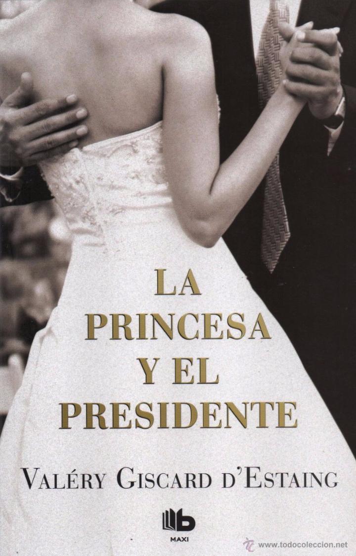 LA PRINCESA Y EL PRESIDENTE DE VALERY GISCARD D'ESTAING - EDICIONES B, 2012 (Libros Nuevos - Literatura - Narrativa - Novela Romántica)