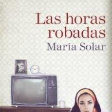 Libros: NARRATIVA. LAS HORAS ROBADAS - MARÍA SOLAR. Lote 56852947