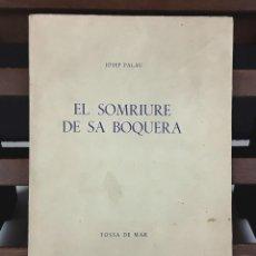 Libros: EL SOMRIURE DE SA BOQUERA. EJEMPLAR Nº 161. JOSEP PALAU. EDIC. S. A. HORTA. 1949.. Lote 79843033