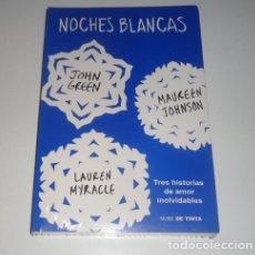 Libros: NOCHES BLANCAS: TRES HISTORIAS DE AMOR INOLVIDABLES POR JOHN GREEN, MAUREEN JOHNSON Y LAUREN MYRAC. Lote 96850963