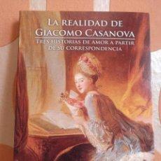 Libros: LA REALIDAD DE GIACOMO CASANOVA. TRES HISTORIAS DE AMOR A PARTIR DE SU CORRESPONDENCIA. Lote 114686799