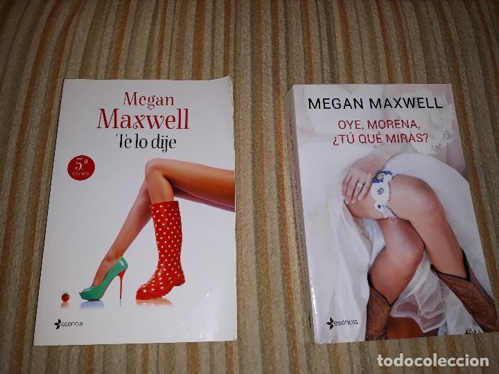 LOTE DE 2 LIBROS OYE MORENA ¿TU QUE MIRAS? + TE LO DIJE DE MEGAN MAXWELL (Libros Nuevos - Literatura - Narrativa - Novela Romántica)