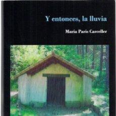 Libros: MARÍA PARÍS CARCELLER : Y ENTONCES, LA LLUVIA. (LOVE COLECCIÓN, 2018). Lote 132593730