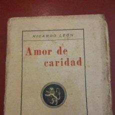 Libros: BJS.AMOR DE CARIDAD.RICARDO LEON.EDT HERNANDO S.A. BRUMART TU LIBRERIA.. Lote 136456738