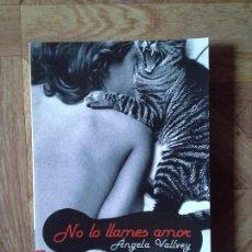 Libros: ÁNGELA VALLVEY - NO LO LLAMES AMOR. Lote 151934970