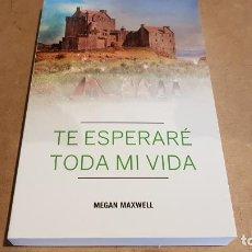 Libros: TE ESPERARÉ TODA MI VIDA / MEGAN MAXWELL / ED - PLANETA-2016 / NUEVO. Lote 157809590