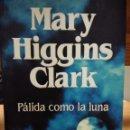 Libros: MARY HIGGINS CLARK PÁLIDA COMO LA LUNA. Lote 159423333