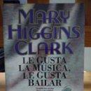 Libros: MARY HIGGINS CLARK LE GUSTA LA MÚSICA, LE GUSTA BAILAR. Lote 159428670