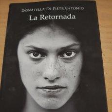 Libros: 2018 1 EDICIÓN LA RETORNADA DONATELLA DI PIETRANTONIO HISTORIA MATERNIDAD EL AMOR EL ABANDONO. Lote 171297274