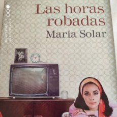 Libros: LAS HORAS ROBADAS.2016.MARIA SOLAR. Lote 191148907