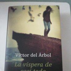 Libros: LA VISPERA DE CASI TODO. VÍCTOR DEL ARBOL. Lote 191737438