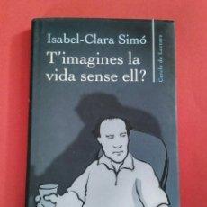 Livres: T'IMAGINES LA VIDA SENSE ELL? - ISABEL CLARA SIMÓ, CERCLE DE LECTORS, 2000. Lote 197393603