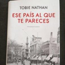 Libros: ESE PAÍS AL QUE TE PARECE , TOBIE NATHAN. Lote 202011412