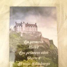 Libros: LA PROMESA LIBRO 1 LOS PRIMEROS AÑOS PARTE 4 EL VIEJO EDIMBURGO. Lote 208003323
