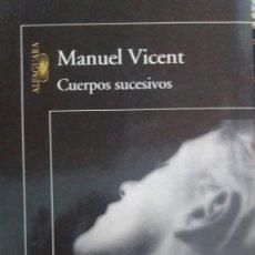 Libros: LOS CUERPOS SUCESIVOS - MANUEL VICENT. Lote 218383246