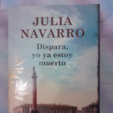 Libros: DISPARA, YO YA ESTOY MUERTO - JULIA NAVARRO. Lote 258053890